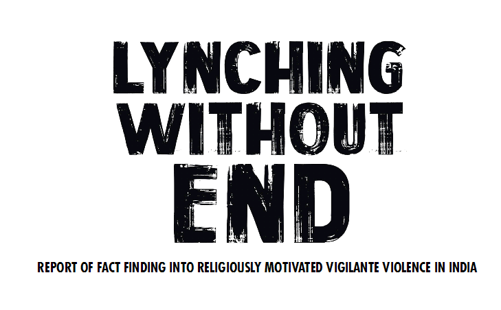 Lynching Without End: Fact Finding Investigation Into Religiously-Motivated Vigilante Violence in India