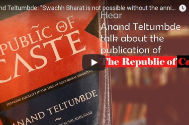 """Swachh Bharat is not possible without the annihilation of caste"": Anand Teltumbde"