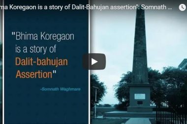 """Bhima Koregaon is a story of dalit-bahujan assertion"": Somnath Waghmare"