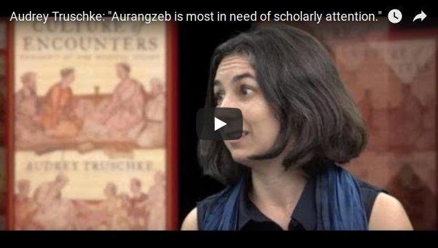 "Audrey Truschke: ""Aurangzeb is most in need of scholarly attention."""