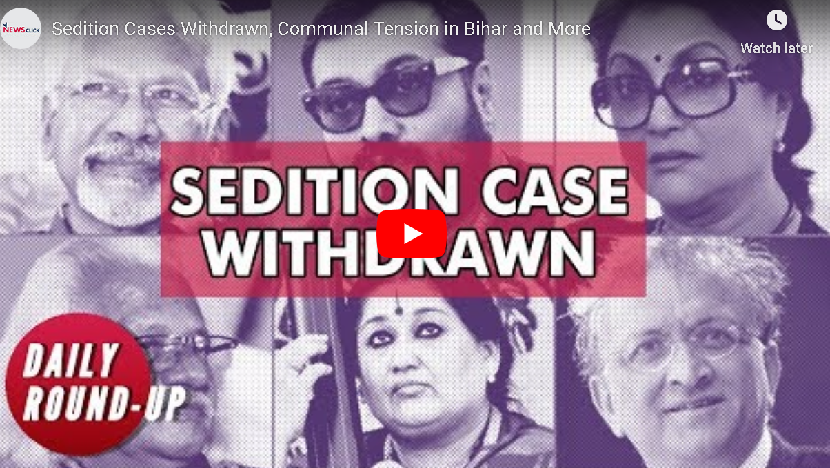 Sedition Cases Withdrawn, Communal Tension in Bihar and More